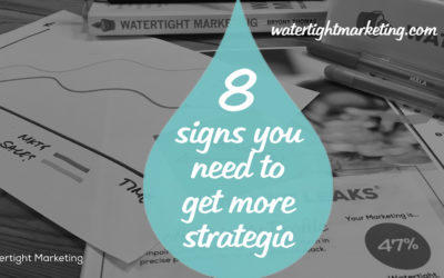 8 signs that you need to get more strategic about marketing