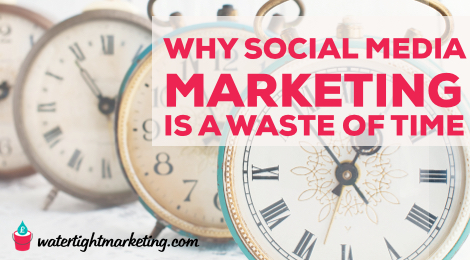 Why social media marketing is a complete waste of time