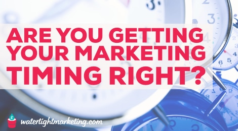 Marketing Timing: How to make sure that you show up at the right time