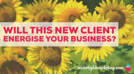 Will this new client energise your business?