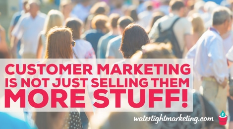 Customer Marketing: How to make sure your customers don't feel forgotten