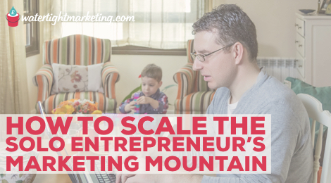 How to scale the solo entrepreneur's marketing mountain