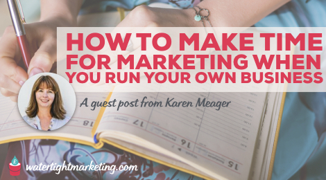How to make time for your marketing when you run your own business