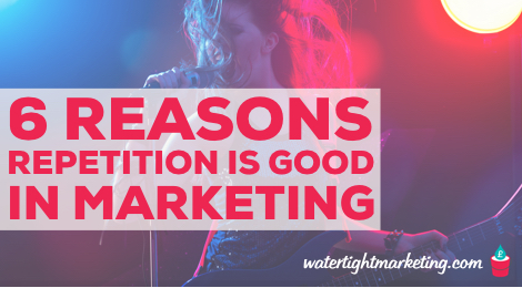 How often do you repeat yourself in your marketing?