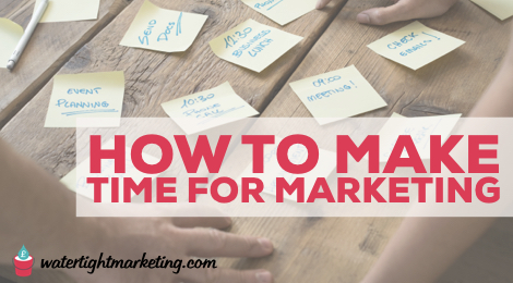 How to get marketing done when you simply don't have time