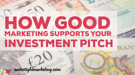 How good marketing supports your investment pitch