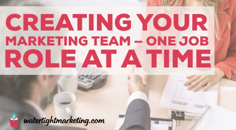 Creating your marketing team - one job role at a time